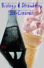 Biology and Strawberry ice-cream!?(Student Teacher Relationship) by Yukinohi