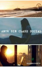 Amor Sin Clase Social by ElianneLizeth18