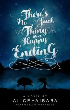 There's No Such Thing As a Happy Ending by Alicehaibara
