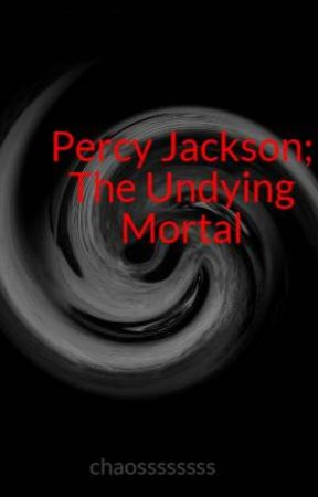 Percy Jackson; The Undying Mortal by chaossssssss