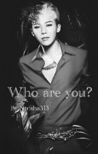 Who are you? (G-Dragon fanfic) by Ntrisha313