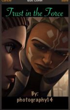 Star Wars the Clone wars: Ahsoka Tano: Trust in the Force by photography14