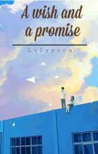 A Wish and A Promise (Anime Story) First Ever story since 2016.  by Lilyrica