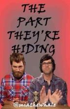 The Part They're Hiding (A Rhett and Link Fan Fiction) DISCONTINUED  by whiskarss