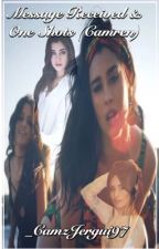 Message Received & One Shots (Camren) by _CamzJergui97