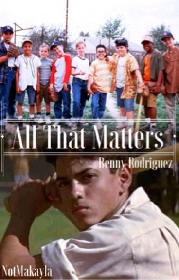 All That Matters ❁ Benny Rodriguez