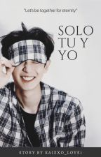 SOLO TU Y YO ~ChanYeol by kaiexo_love1