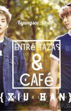 Entré tazas y café ↪️{XiuHan} by Kyungsoo_Dodo