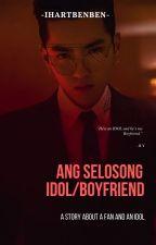 Ang Selosong Idol/Boyfriend [2nd-Shot] by ihartbenben