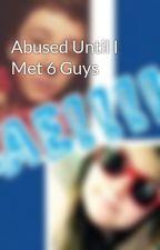 Abused Until I Met 6 Guys by Aspen122