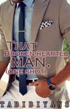 That Broken-Hearted Man. (COMPLETED) by tabibiyans