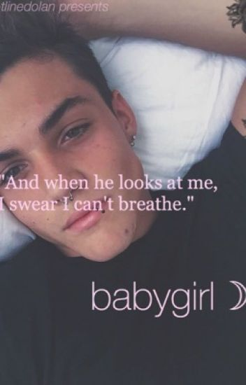 babygirl☽ • A Grayson Dolan Fanfiction