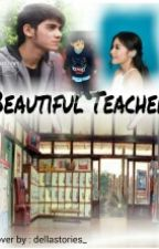 Beautiful Teacher by dellastories_