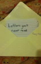 Letters you'll never read by Georgiabookworm