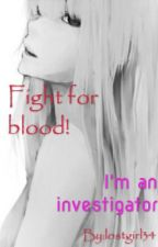 Fight for blood! I'm an investigator by lostgirl34
