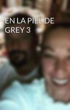 EN LA PIEL DE GREY 3 by InmaBadiaPedrosa