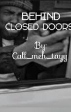 Behind Closed Doors[COMPLETED] by Call_meh_tayy