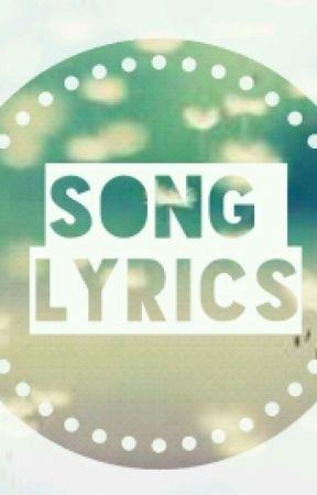 Song Lyrics by duhgirlxx