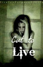 Cut To Live - A Poem Anthology by IfOnlyToBeInfinity