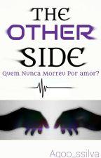 The Other Side: Quem Nunca Morreu Por Amor?   (Romance Gay) by Agoo_ssilva