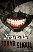 Frases de tokyo ghoul© by Zooudex