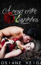 A Rosa entre Espinhos by JosianeVeiga