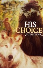 His Choice | Completed | #Wattys2016  by _CutieChick_