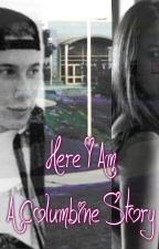 Here I Am (A Columbine Story) by solemndreams