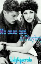 ¡Me caso con el Playboy! by Lulyfigueredo