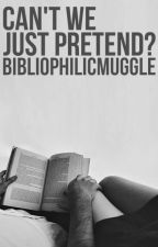 Can't We Just Pretend? by BibliophilicMuggle