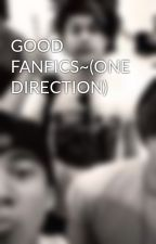 GOOD FANFICS~(ONE DIRECTION) by XxNeonWingsxX