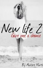 New Life 2 : Give me a chance by auurore