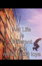 My life is different by __wolfy__