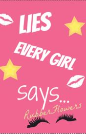 Lies Any Girl Says... by RubberFlowers
