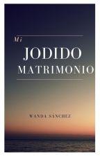 Mi Jodido Matrimonio (Actualizando) by wandasanchez