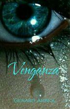 Venganza (¡Completa!) by gerardarbiol