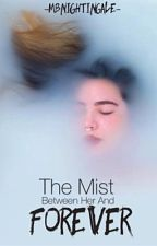 The Mist Between Her And Forever by MBNightingale
