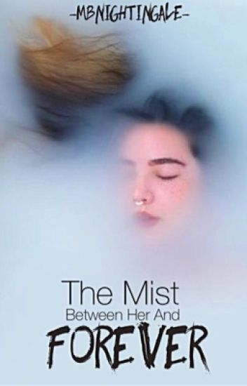 The Mist Between Her And Forever