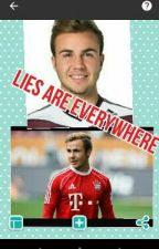 Lies are everywhere(Mario Götze FF) by Jojop14