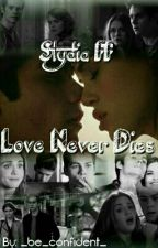 Love never dies *Stydia FF* by fxckingflx