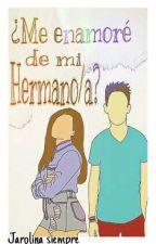 ¿Me enamoré de mi Hermano/a? || JAROLINA || (TERMINADA) by Jarolina_siempre