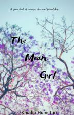 The Mean Girl by Kaylia_Loves_Cake