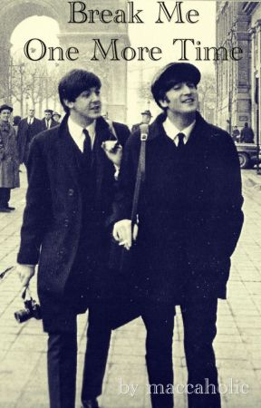Break Me One More Time ~A McLennon Story~ by maccaholic