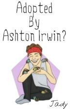 Adopted By Ashton Irwin? |On Hold| by Jady_Boo_Lovee