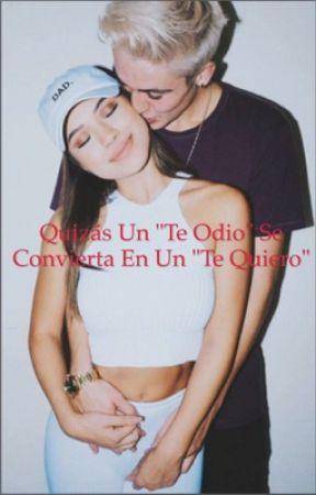 """Quizás un """"Te odio"""" se convierta en un """"Te quiero"""" by AnaKaren_OCH"""
