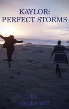 Kaylor: Perfect Storms by Bekka_n12