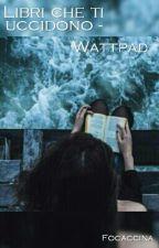 Libri che ti uccidono - Wattpad by Focaccina