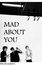 Mad About You (ONE DIRECTION FAN FICTION) by My1DBucketlist12