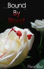 Bound By Blood by MaisieWood