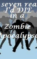The Seven Reasons I'd die in a Zombie Apocalypse by GrimReader
